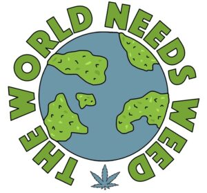 Blue and green earth with the words the world needs weed around the world with a cannabis leaf at the base